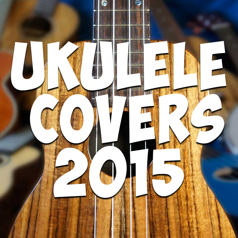 Ukulele Covers 2015