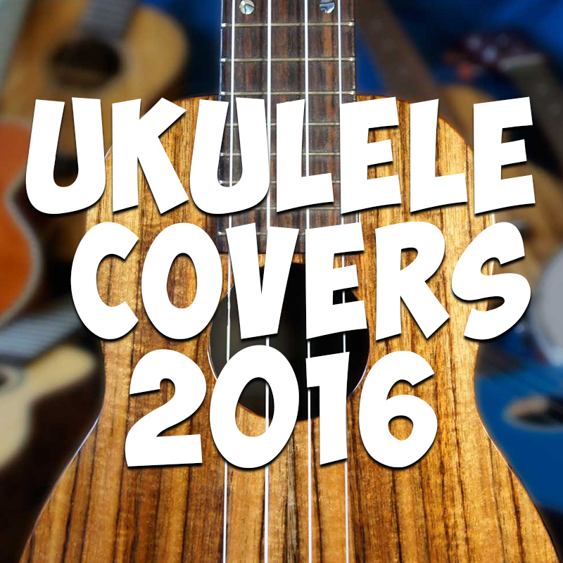 Ukulele Covers 2016